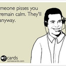 if someone pisses you off remain calm theyrsquoll die anyway